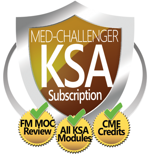 Med-Challenger, KSA Subscription, FM MOC Review, ALL KSA Modules, CME Credits, Best Board Review, Online Medical Education, KSA review, KSA Modules, ABFM MC-FP, ABFM MOC, knowledge self-assessment