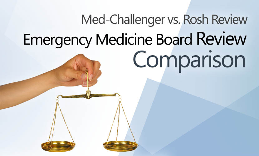 Emergency Medicine Med-Challenger vs Rosh Review Comparison
