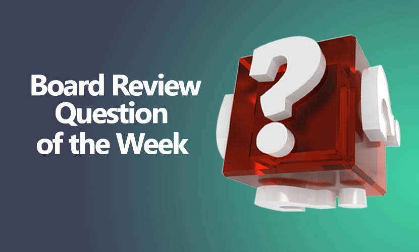 free board review question of the week VASCULAR DISEASE