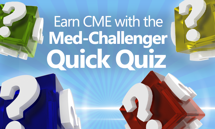 Earn CME playing free Quick Quiz