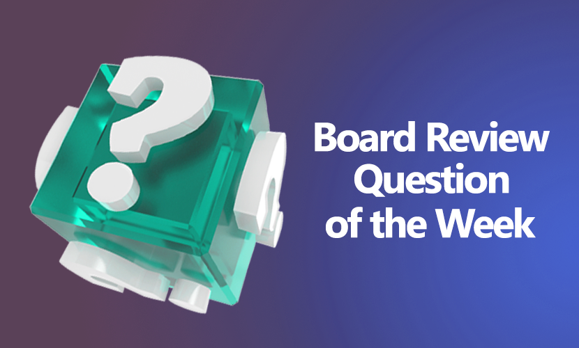 Free board review question of the week valvular heart disease
