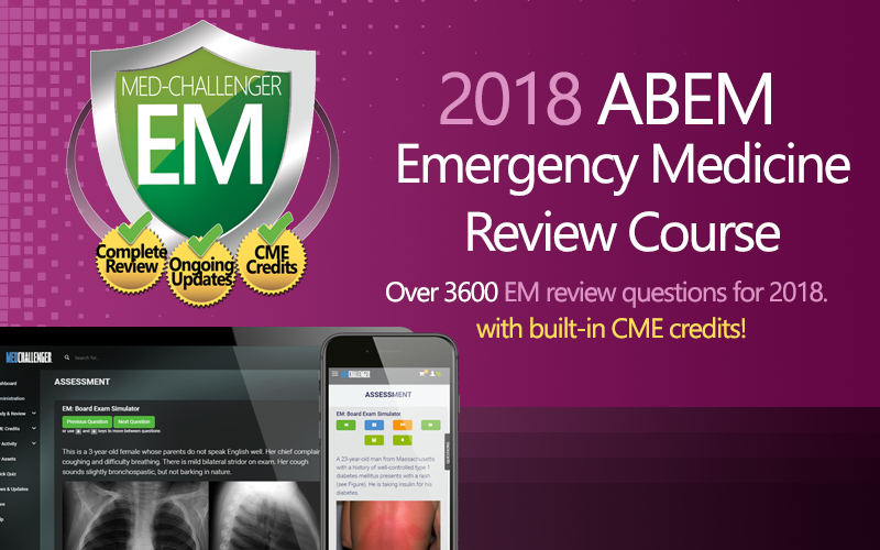 Med-Challenger, Emergency Medicine Board Review, EM Board Review, Online Medical Education, Best Board Review, Emergency Medicine, Emergency Medicine 2018