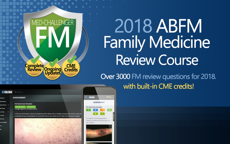 Med-Challenger, Family Medicine Board Review, FM Board Review, Online Medical Education, Best Board Review, Family Medicine, Family Medicine 2018