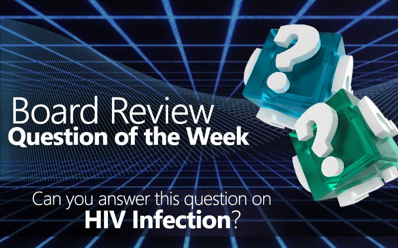 Free board review question of the week on HIV infection