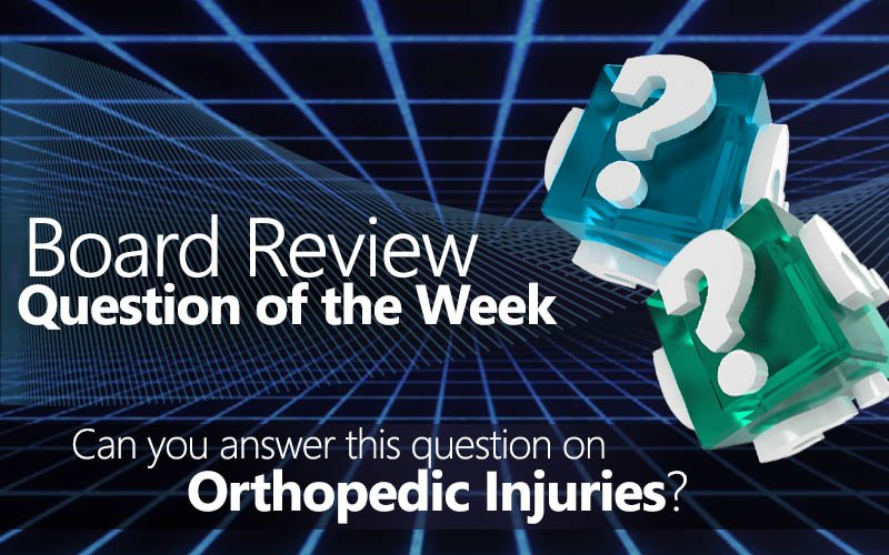 Free board review question of the week on orthopedic injuries