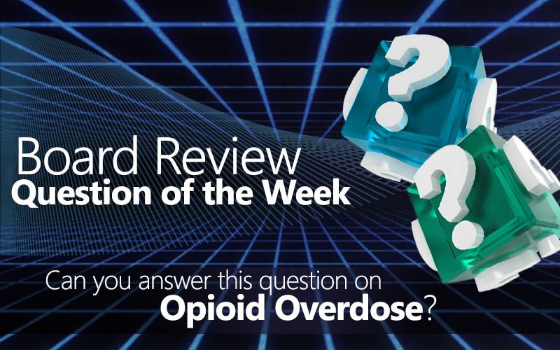 Free board review question of the week on opioid overdose
