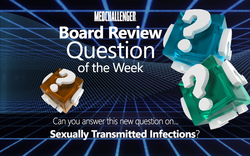 Med-Challenger, Free Board Review Questions, Question of the Week, Sexually Transmitted Infections, STI
