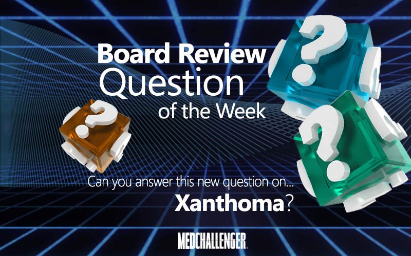 Free board review question of the week on xanthoma