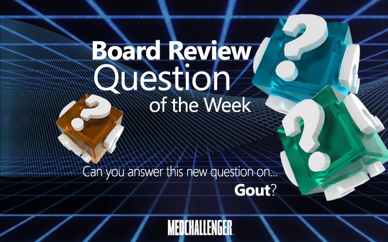 Free board review question of the week on gout