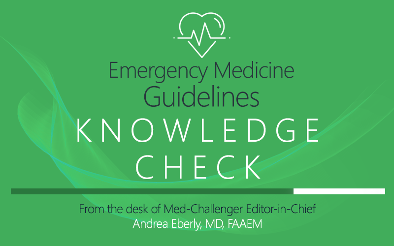 Emergency Medicine Guidelines Knowledge Check Burn Resuscitation