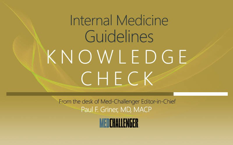 Internal Medicine Guidelines Knowledge Check on Osteoporosis