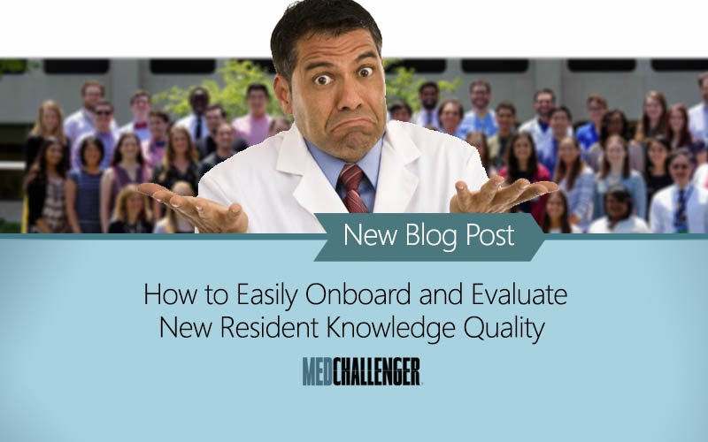 Easily onboard new residents and assess knowledge quality