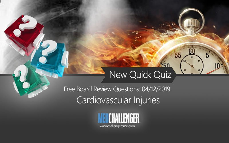 Free board review question on cardiovascular injuries