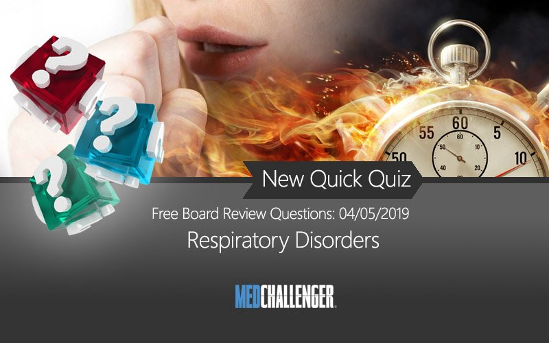 respiratory disorders free board review questions