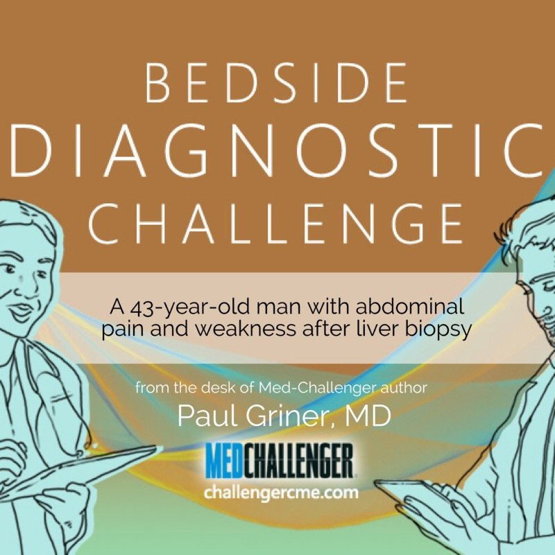 Bedside Diagnostic Challenge – A 43-year-old man complains of abdominal pain and weakness after a liver biopsy