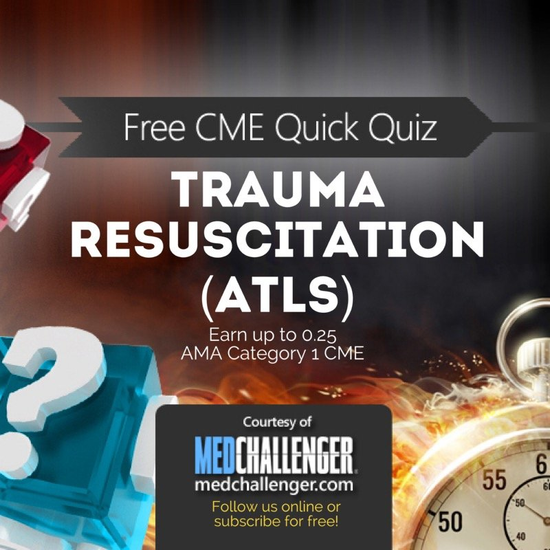Trauma Resuscitation ATLS Review Questions