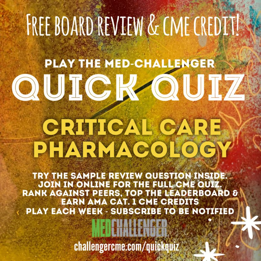 critical care pharmacology board review questions quick quiz