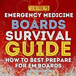 Emergency Medicine Boards Survival Guide: How To Best Prepare for Your ABEM Board Exams