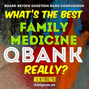 what is the best family medicine question bank - how to choose the best family medicine qbank for abfm board review