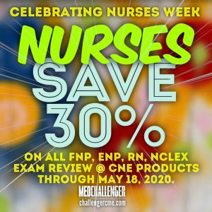 Nurses Week 2020 Special Offers - FNP, ENP, RN, NCLEX, save 30% off all nursing products at Med-Challenger
