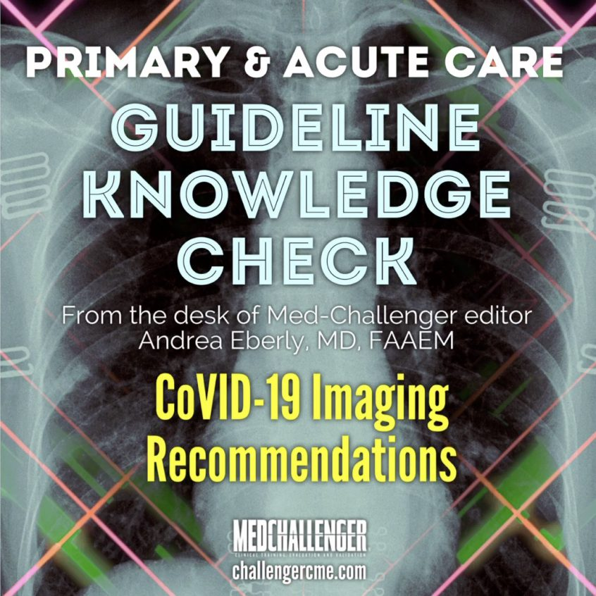 Guideline Knowledge Check - ACCP COVID-19 Guidelines for COVID-19 Imaging