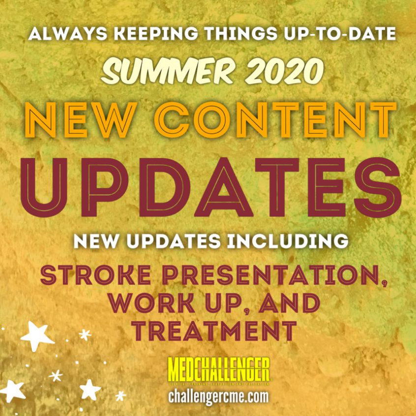 Stroke Presentation, Work Up and Treatment content updates, Med-Challenger 2020 Summer Content and Platform Updates