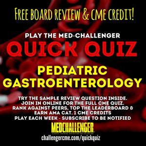 Pediatric Gastrointestinal Disorders questions on neonatal jaundice, pyloric stenosis, bilious emesis, acute appendicitis, sickle cell disease and more.
