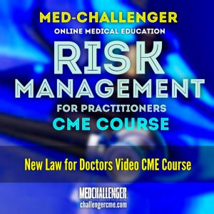 Risk Management CME Course for Practitioners - Law for Doctors CME Course from Med-Challenger Medical Education