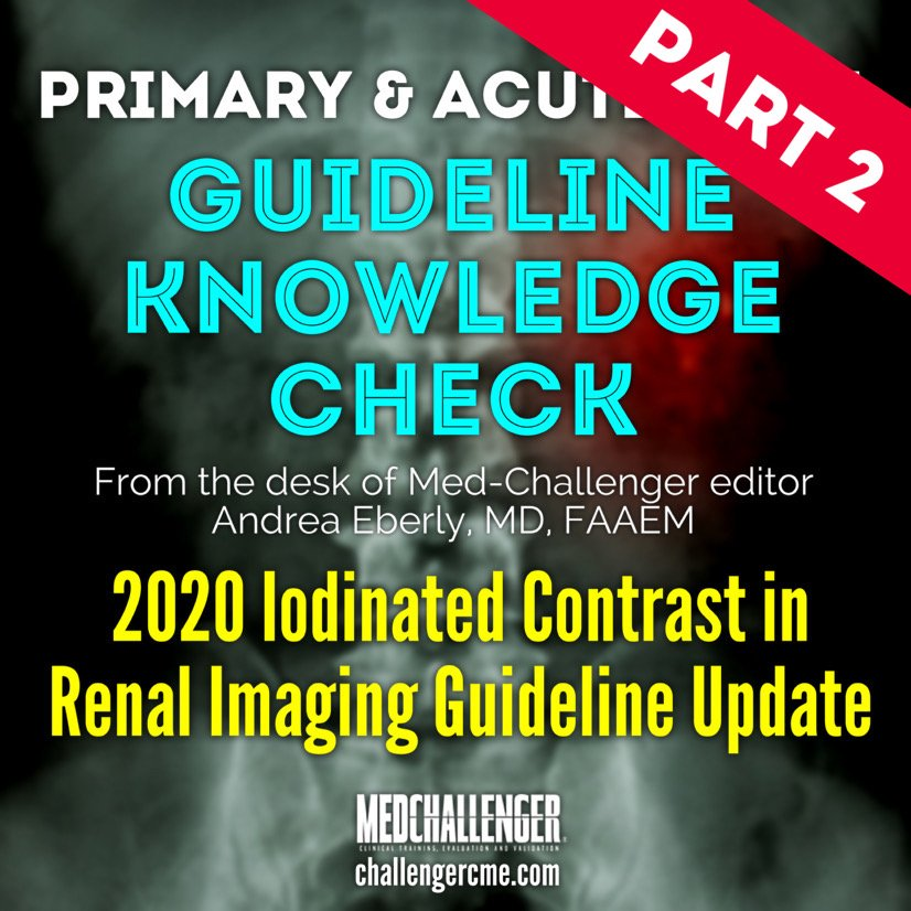 Iodinated Contrast Guidelines 2020 Update for Emergency Kidney Imaging, Part 2 - Guideline Knowledge Check