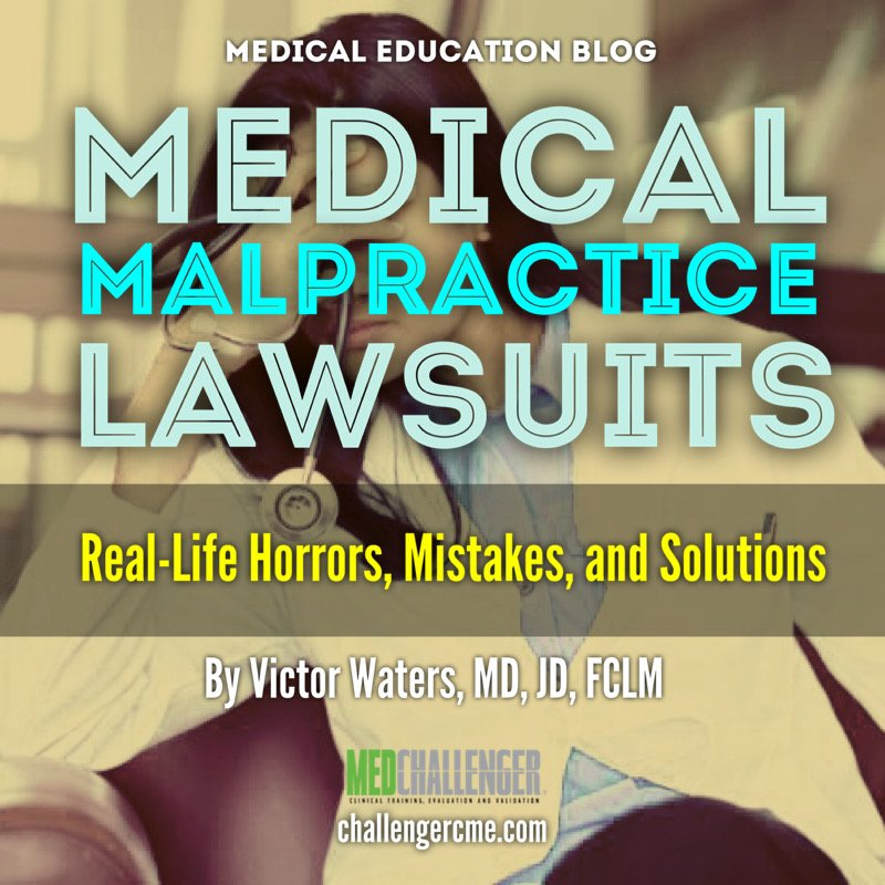physician malpractice lawsuits - horror stories, common physician mistakes, and what physicians need to know about the malpractice process