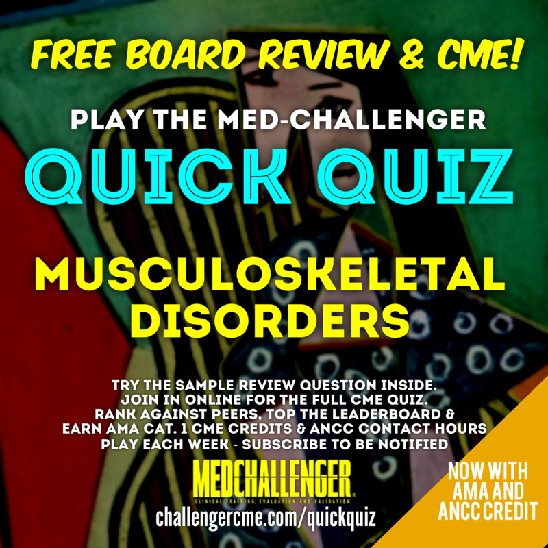 Musculoskeletal Disorders CME Quiz - Med-Challenger Quick Quiz