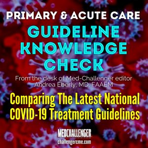 Three Sets of Newly Updated COVID-19 Guidelines Mostly Agree in Their Recommendations... Where Do These COVID-19 Guidelines Currently Disagree?