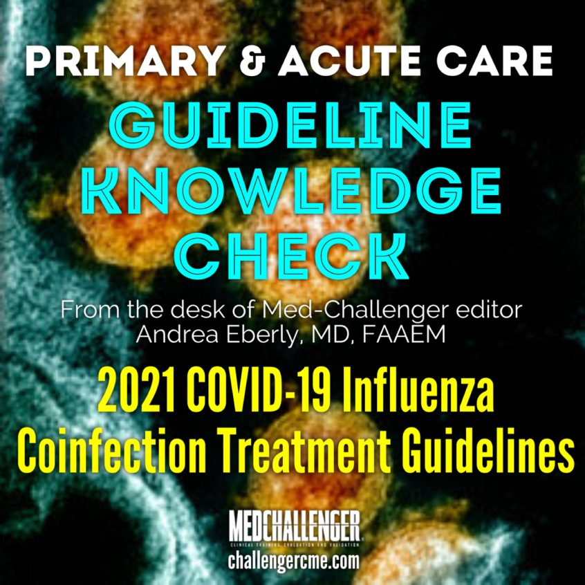 COVID-19 Influenza Coinfection Treatment Guidelines 2021 Patient Case - Guideline Knowledge Check