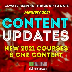 Content Updates from Med-Challenger Medical Education: January 2021