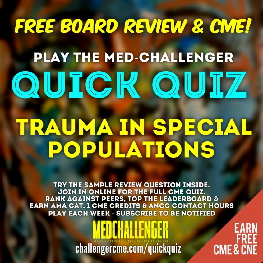 Trauma in Special Populations Board Review Questions, Free CME Quiz
