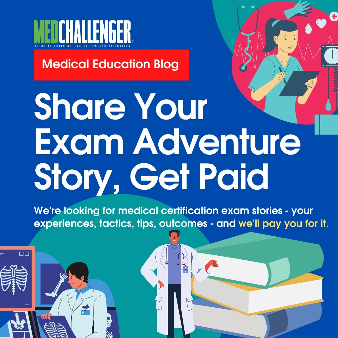 Share Your Exam Adventure Story, Get Paid – Call for Medical Certification Exam Stories