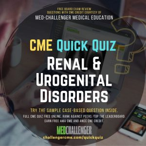 Renal and Urogenital Disorders CME Quiz