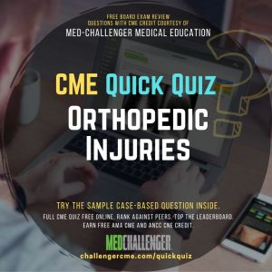 Orthopedic Injuries CME Quiz from Med-Challenger
