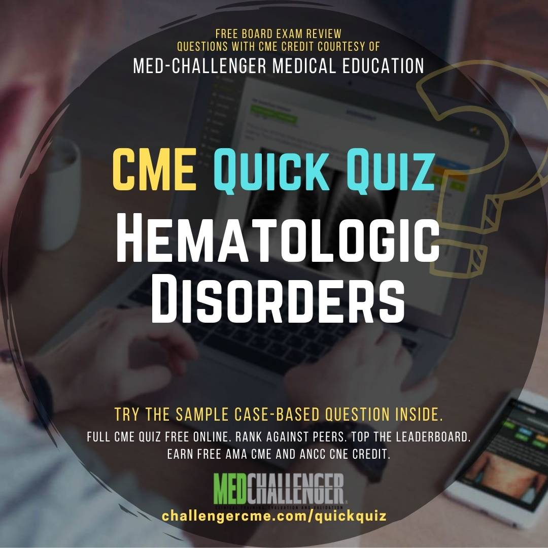 """Featured image for """"Hematologic Disorders Board Review Questions, Free CME Quiz – Earn AMA and ANCC Credits Free"""""""